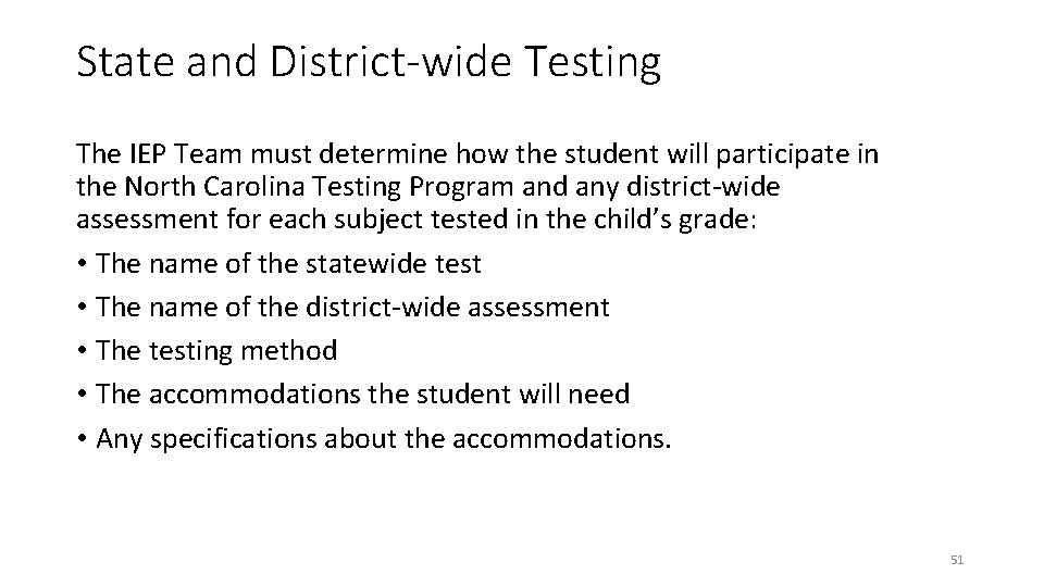 State and District-wide Testing The IEP Team must determine how the student will participate