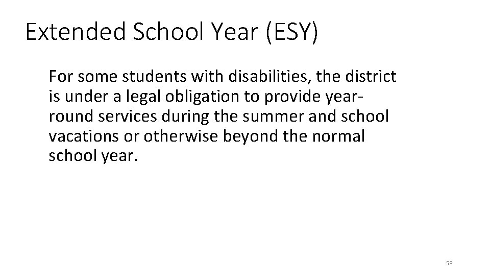 Extended School Year (ESY) For some students with disabilities, the district is under a
