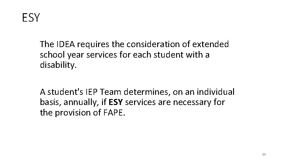ESY The IDEA requires the consideration of extended school year services for each student