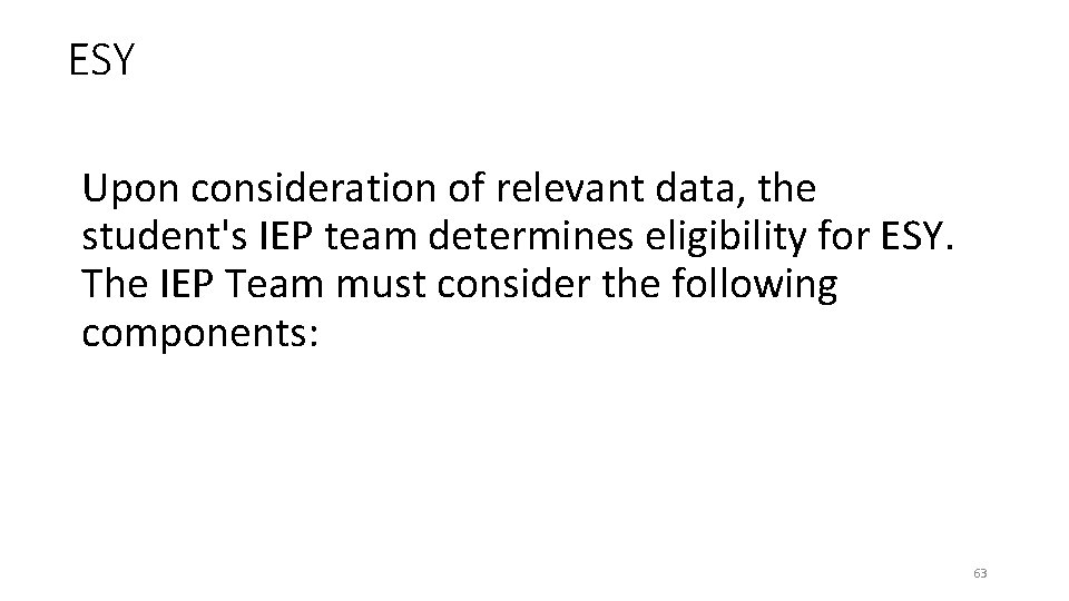 ESY Upon consideration of relevant data, the student's IEP team determines eligibility for ESY.