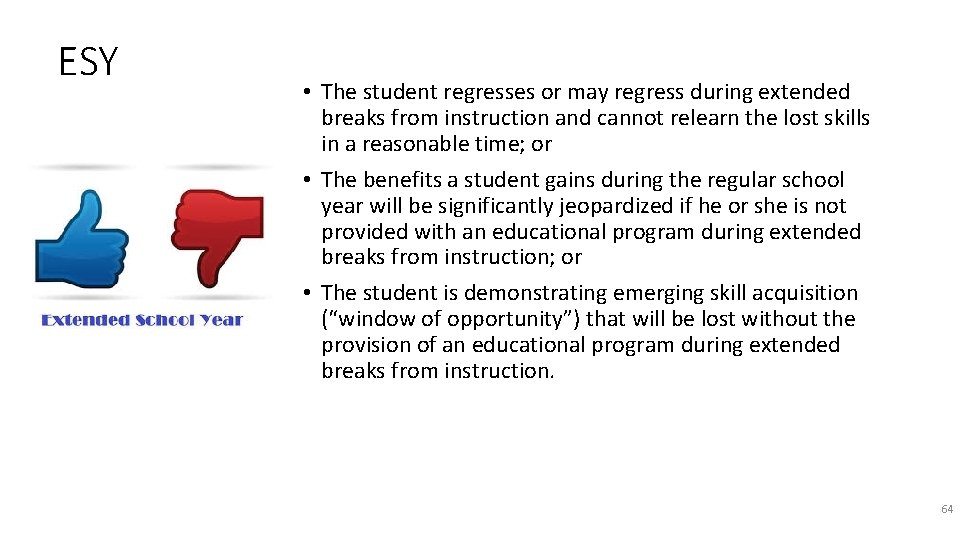 ESY • The student regresses or may regress during extended breaks from instruction and