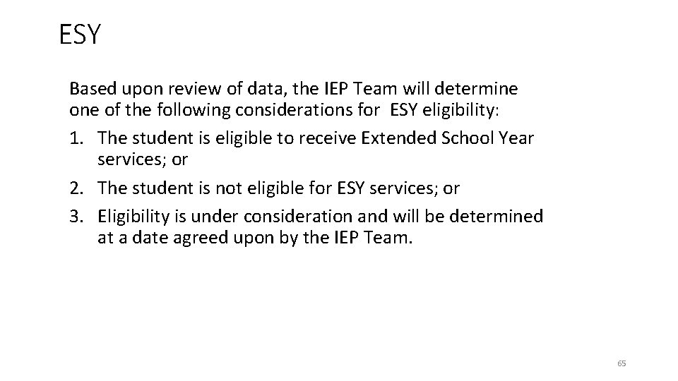 ESY Based upon review of data, the IEP Team will determine of the following