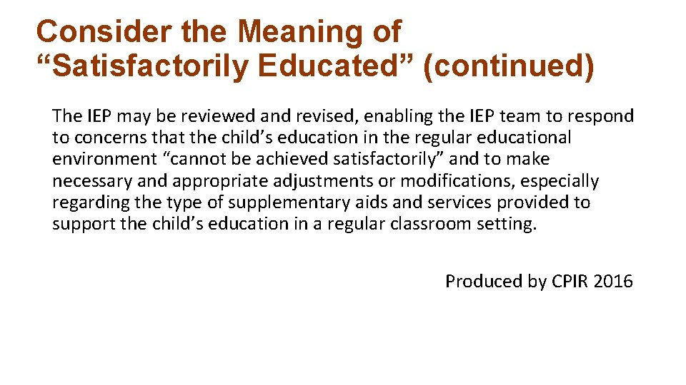 """Consider the Meaning of """"Satisfactorily Educated"""" (continued) The IEP may be reviewed and revised,"""