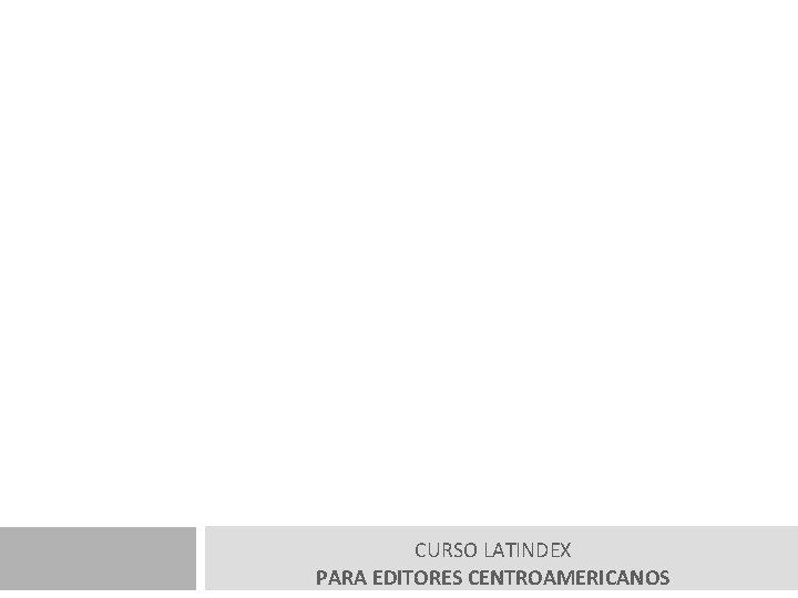 CURSO LATINDEX PARA EDITORES CENTROAMERICANOS