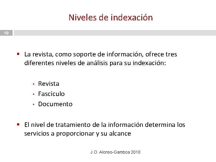 Niveles de indexación 10 § La revista, como soporte de información, ofrece tres diferentes