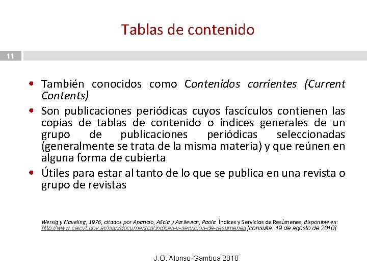 Tablas de contenido 11 • También conocidos como Contenidos corrientes (Current Contents) • Son