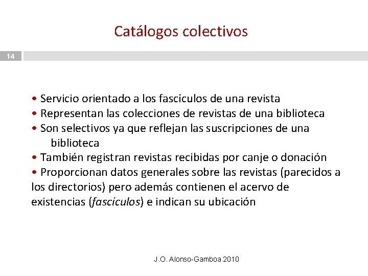 Catálogos colectivos 14 • Servicio orientado a los fascículos de una revista • Representan