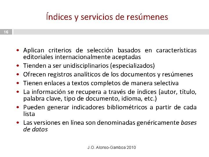Índices y servicios de resúmenes 16 • Aplican criterios de selección basados en características