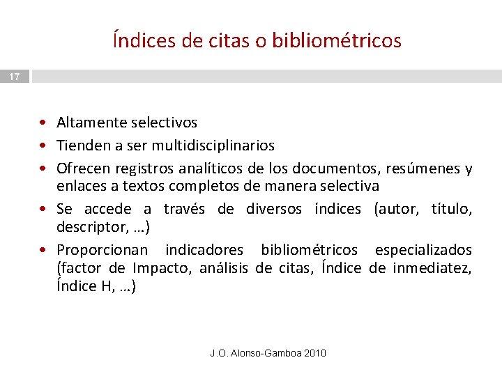 Índices de citas o bibliométricos 17 • Altamente selectivos • Tienden a ser multidisciplinarios