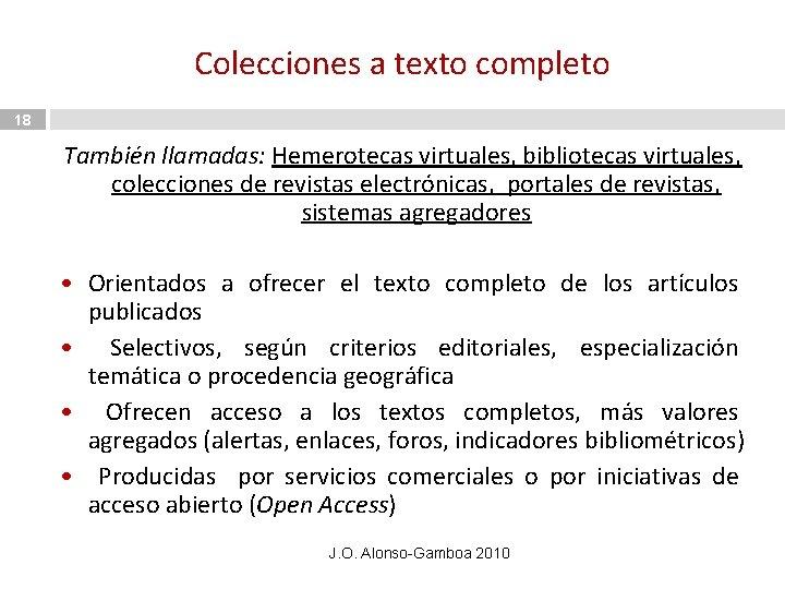 Colecciones a texto completo 18 También llamadas: Hemerotecas virtuales, bibliotecas virtuales, colecciones de revistas