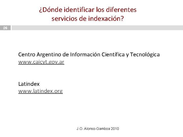 ¿Dónde identificar los diferentes servicios de indexación? 26 Centro Argentino de Información Científica y