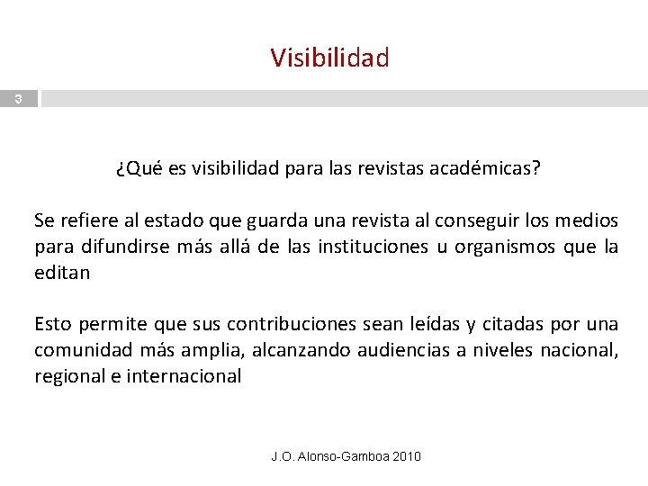 Visibilidad 3 ¿Qué es visibilidad para las revistas académicas? Se refiere al estado que