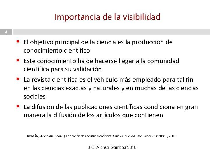 Importancia de la visibilidad 4 § El objetivo principal de la ciencia es la