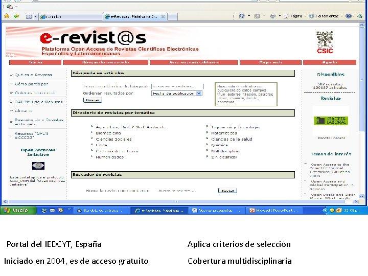 43 Portal del IEDCYT, España Aplica criterios de selección Iniciado en 2004, es de