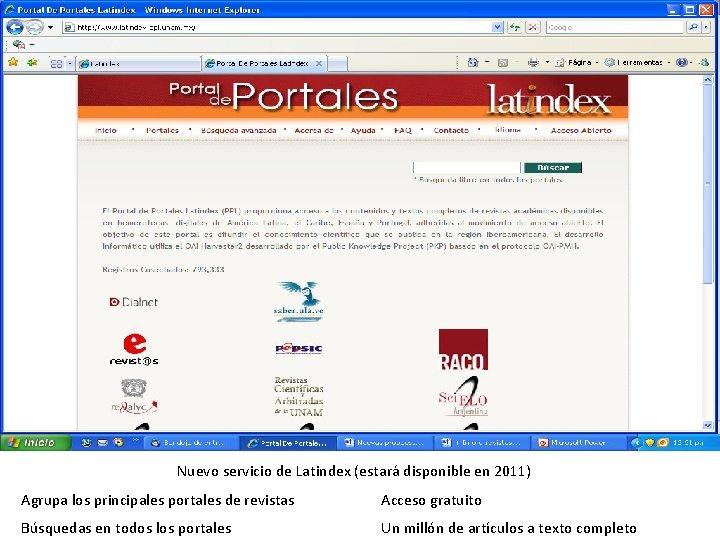 44 Nuevo servicio de Latindex (estará disponible en 2011) Agrupa los principales portales de