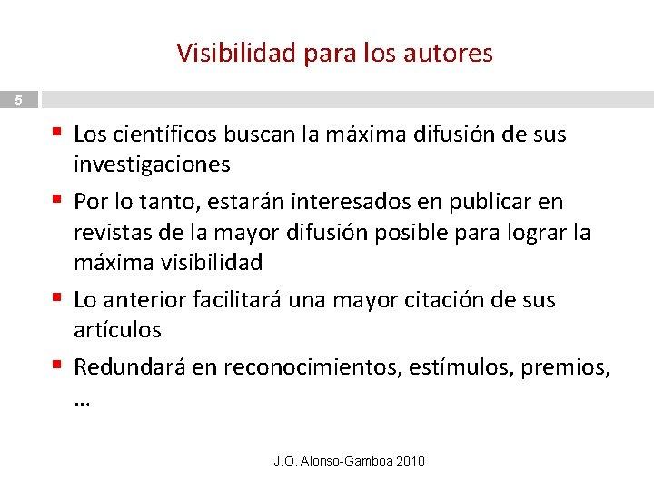 Visibilidad para los autores 5 § Los científicos buscan la máxima difusión de sus