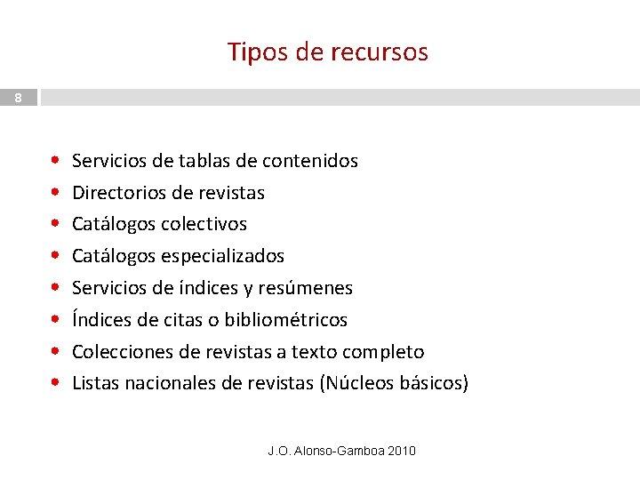 Tipos de recursos 8 • • Servicios de tablas de contenidos Directorios de revistas
