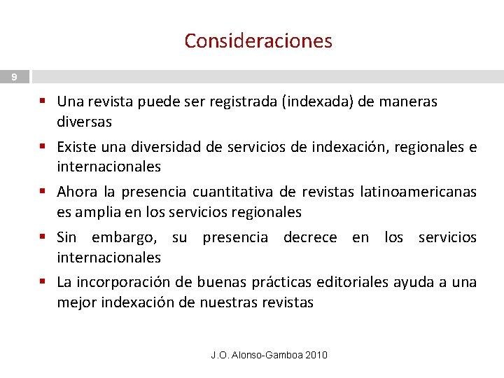 Consideraciones 9 § Una revista puede ser registrada (indexada) de maneras diversas § Existe
