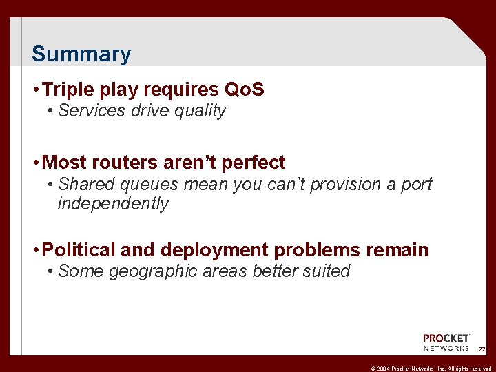Summary • Triple play requires Qo. S • Services drive quality • Most routers