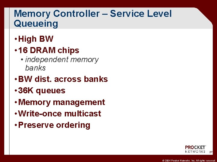 Memory Controller – Service Level Queueing • High BW • 16 DRAM chips •