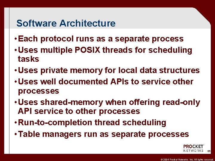 Software Architecture • Each protocol runs as a separate process • Uses multiple POSIX
