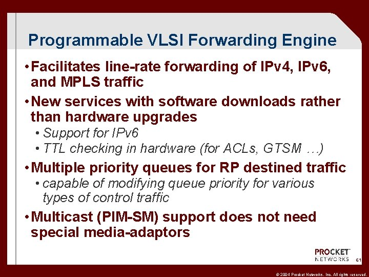 Programmable VLSI Forwarding Engine • Facilitates line-rate forwarding of IPv 4, IPv 6, and