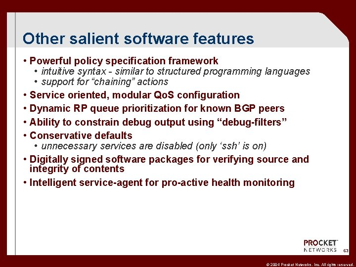 Other salient software features • Powerful policy specification framework • intuitive syntax - similar