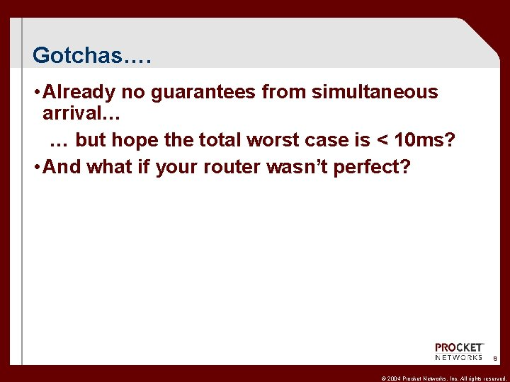 Gotchas…. • Already no guarantees from simultaneous arrival… … but hope the total worst