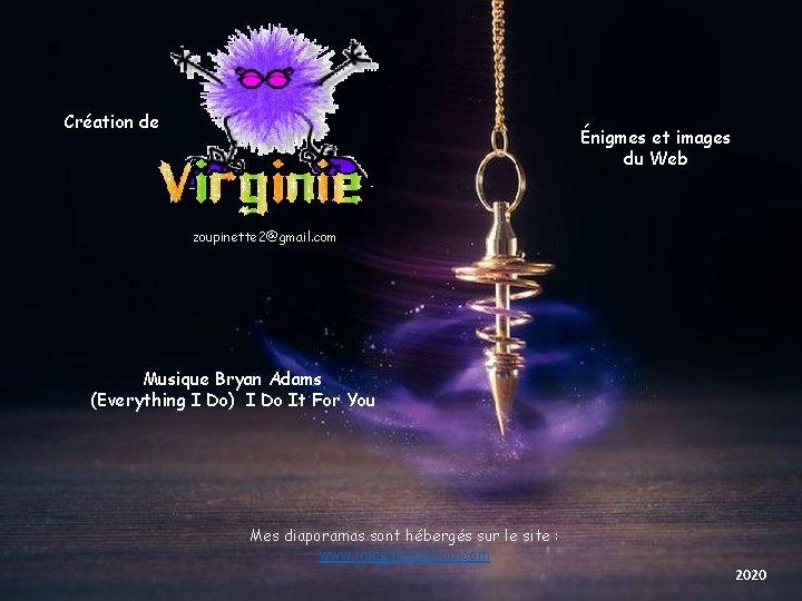 Création de Énigmes et images du Web zoupinette 2@gmail. com Musique Bryan Adams (Everything