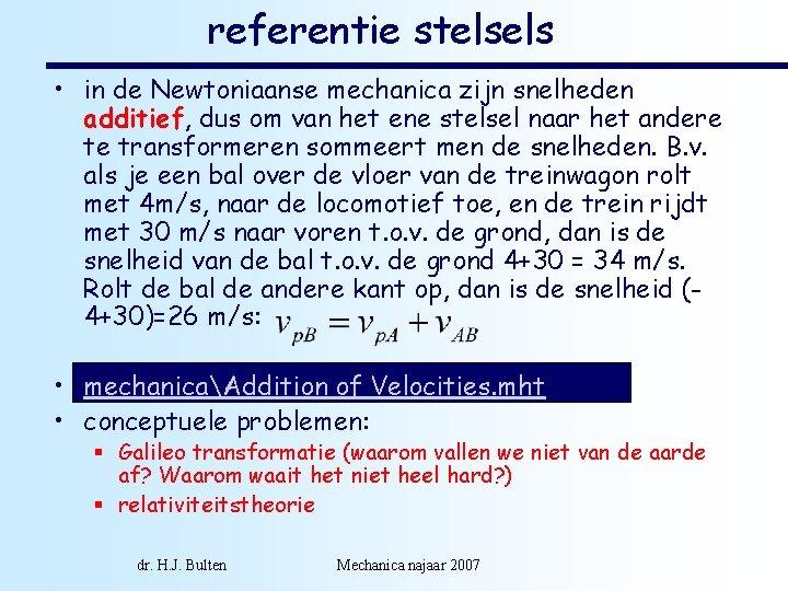 referentie stelsels • in de Newtoniaanse mechanica zijn snelheden additief, dus om van het