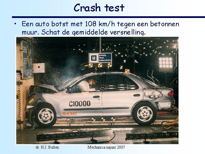 Crash test • Een auto botst met 108 km/h tegen een betonnen muur. Schat