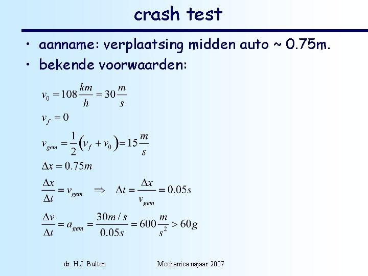 crash test • aanname: verplaatsing midden auto ~ 0. 75 m. • bekende voorwaarden: