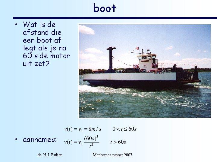 boot • Wat is de afstand die een boot af legt als je na