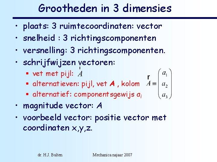 Grootheden in 3 dimensies • • plaats: 3 ruimtecoordinaten: vector snelheid : 3 richtingscomponenten