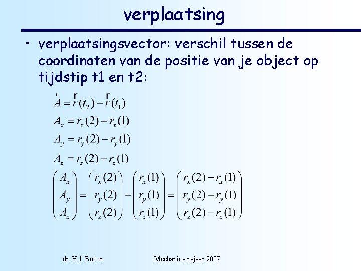 verplaatsing • verplaatsingsvector: verschil tussen de coordinaten van de positie van je object op