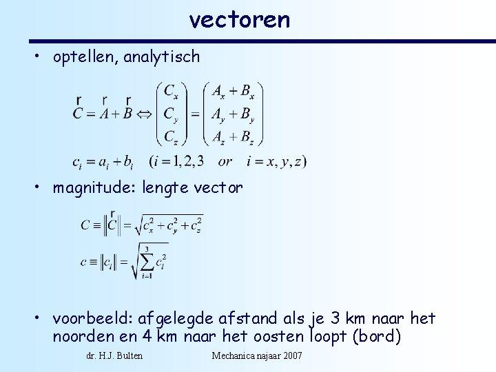 vectoren • optellen, analytisch • magnitude: lengte vector • voorbeeld: afgelegde afstand als je