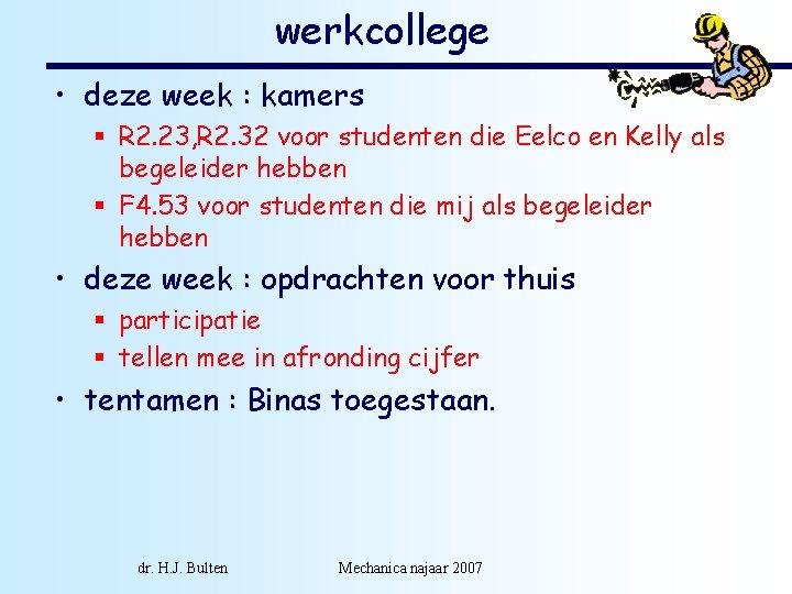 werkcollege • deze week : kamers § R 2. 23, R 2. 32 voor