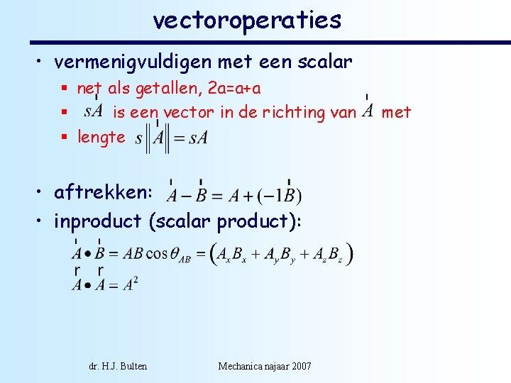 vectoroperaties • vermenigvuldigen met een scalar § net als getallen, 2 a=a+a § is