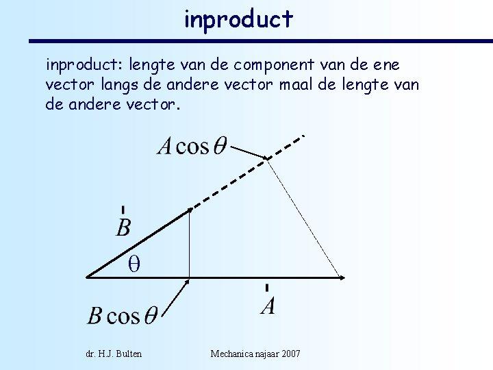 inproduct: lengte van de component van de ene vector langs de andere vector maal