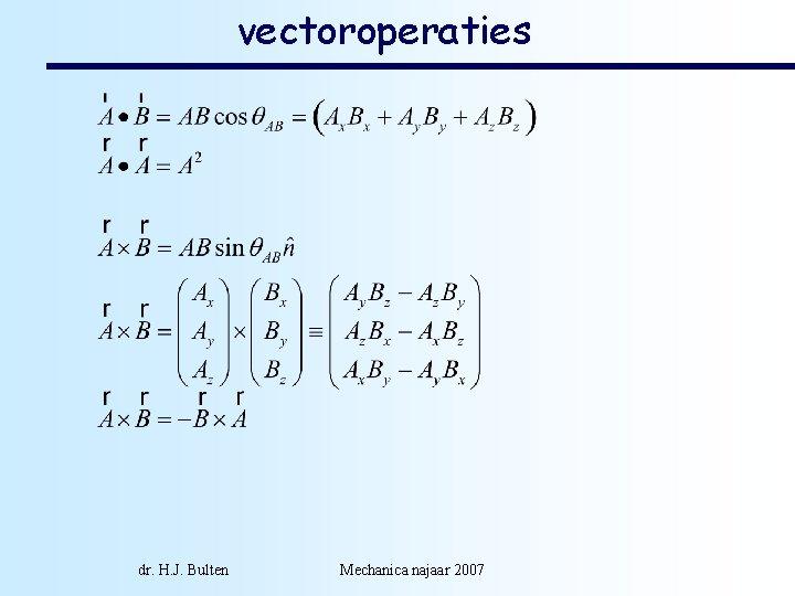 vectoroperaties dr. H. J. Bulten Mechanica najaar 2007