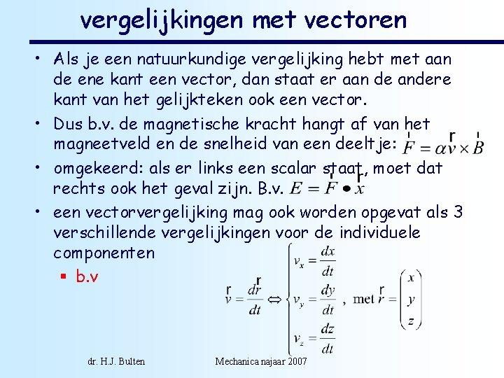 vergelijkingen met vectoren • Als je een natuurkundige vergelijking hebt met aan de ene