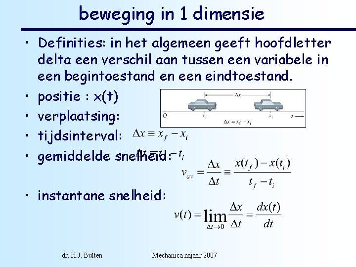 beweging in 1 dimensie • Definities: in het algemeen geeft hoofdletter delta een verschil