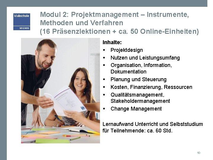 Modul 2: Projektmanagement – Instrumente, Methoden und Verfahren (16 Präsenzlektionen + ca. 50 Online-Einheiten)
