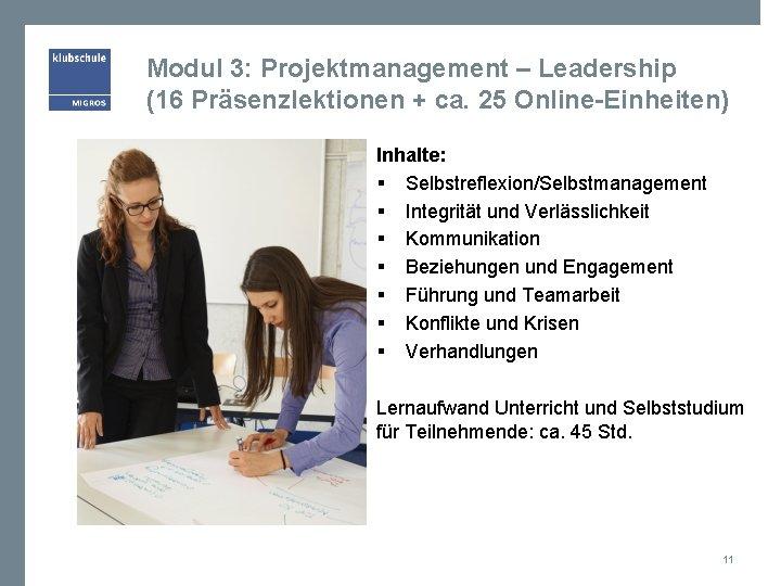 Modul 3: Projektmanagement – Leadership (16 Präsenzlektionen + ca. 25 Online-Einheiten) Inhalte: § Selbstreflexion/Selbstmanagement