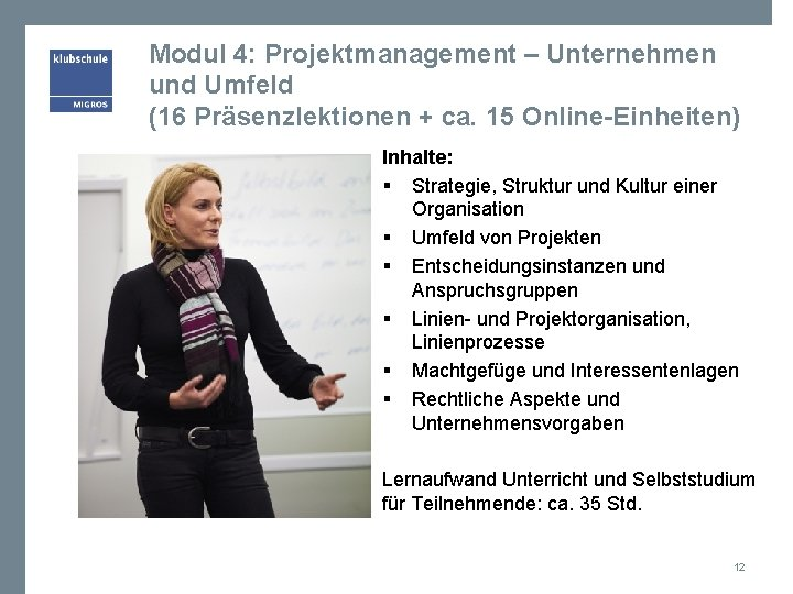 Modul 4: Projektmanagement – Unternehmen und Umfeld (16 Präsenzlektionen + ca. 15 Online-Einheiten) Inhalte: