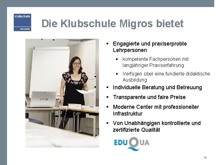 Die Klubschule Migros bietet § Engagierte und praxiserprobte Lehrpersonen § kompetente Fachpersonen mit langjähriger