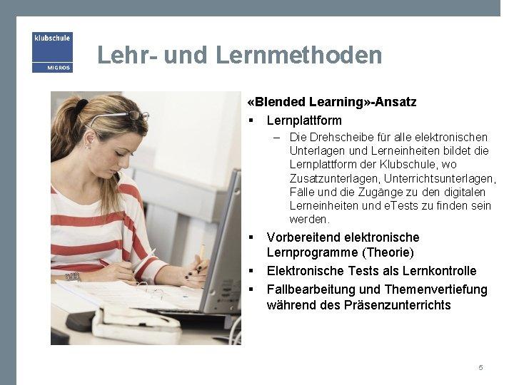 Lehr- und Lernmethoden «Blended Learning» -Ansatz § Lernplattform – Die Drehscheibe für alle elektronischen