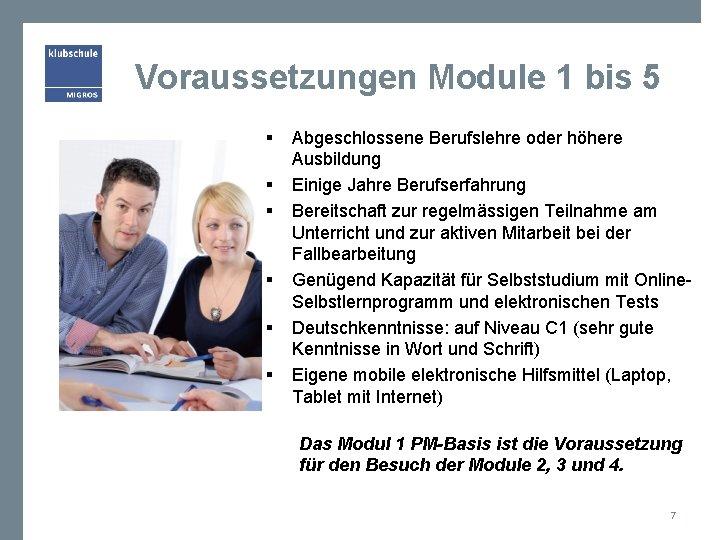 Voraussetzungen Module 1 bis 5 § § § Abgeschlossene Berufslehre oder höhere Ausbildung Einige