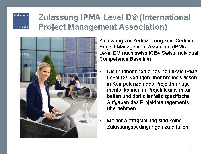 Zulassung IPMA Level D® (International Project Management Association) Zulassung zur Zertifizierung zum Certified Project
