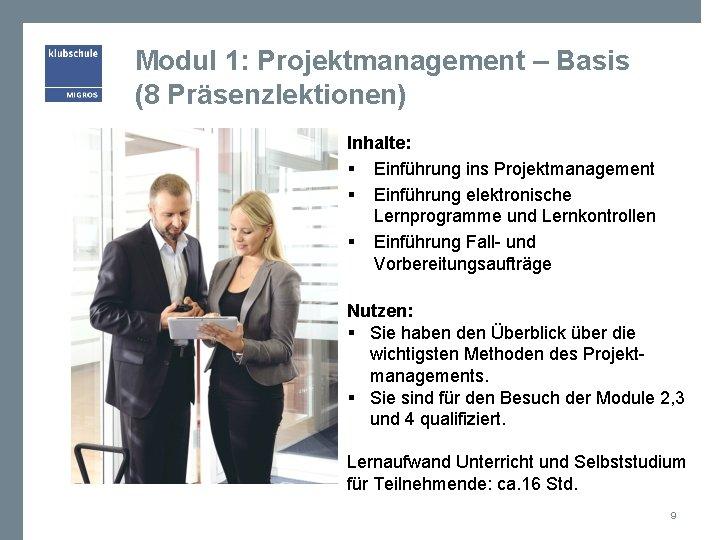 Modul 1: Projektmanagement – Basis (8 Präsenzlektionen) Inhalte: § Einführung ins Projektmanagement § Einführung